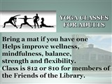 HATHA YOGA CLASSES FOR ADULTS; Bring a mat if you have one and wear comfortable clothes....