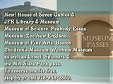 And don't forget our other passes: Museum of Science, Peabody-Essex...